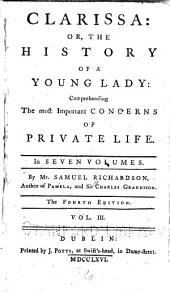 Clarissa: Or, The History of a Young Lady. Comprehending the Most Important Concerns of Private Life, Volume 3