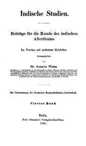 Indische studien: Beiträge für die kunde des indischen alterthums, Band 4