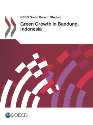 OECD Green Growth Studies Green Growth in Bandung  Indonesia PDF