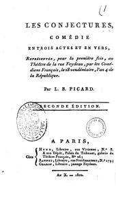 Les conjectures, comédie en trois actes et en vers, représentée, pour la première fois, au Théâtre de la rue Feydeau, par les Comédiens Français, le 28 vendémiaire, l'an 4 de la République par L.B. Picard