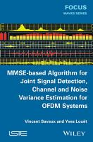 MMSE Based Algorithm for Joint Signal Detection  Channel and Noise Variance Estimation for OFDM Systems PDF