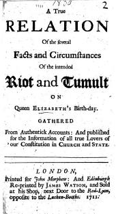 A true relation of the several facts and circumstances of the intended riot and tumult on Queen Elizabeth's birthday, etc. [By Delarivière Manley. Sometimes attributed to Jonathan Swift.]