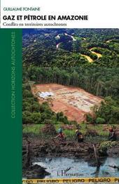 Gaz et pétrole en Amazonie: Conflits en territoires autochtones