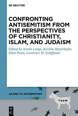 Confronting Antisemitism from the Perspectives of Christianity  Islam  and Judaism