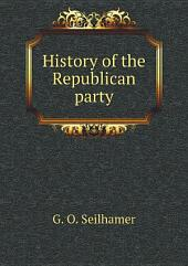 History of the Republican party: Volume 1