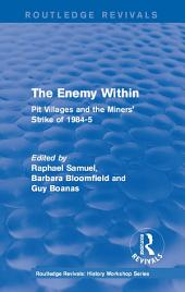 Routledge Revivals: The Enemy Within (1986): Pit Villages and the Miners' Strike of 1984-5