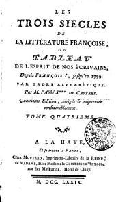 Les trois siècles de la littérature françoise, ou tableau de l'esprit de nos écrivains: Tome quatrieme, Volume4