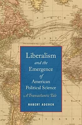 Liberalism and the Emergence of American Political Science PDF