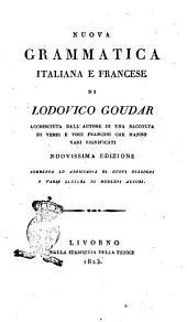 Nuova grammatica italiana e francese di Lodovico Goudar accresciuta dall'autore di una raccolta di verbi e voci francesi che hanno vari significati