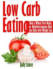 Low Carb Eating: How a Wheat Free Menu, or Mediterranean Diet Can Help with Weight Loss: How a Wheat Free Menu, or Mediterranean Diet Can Help with Weight Loss