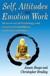 Self, Attitudes and Emotion Work: Western Social Psychology and Eastern Zen Buddhism Confront Each Other