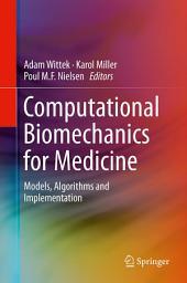 Computational Biomechanics for Medicine: Models, Algorithms and Implementation