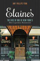 Elaine's: The Rise of One of New York s Most Legendary Restaurants from Those Who Were There