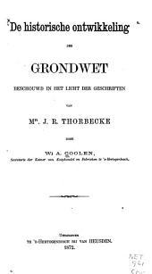 De historische ontwikkeling der Grondwet beschouwd in het licht der geschriften van Mr. J. R. Thorbecke