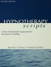 Hypnotherapy Scripts: A Neo-Ericksonian Approach to Persuasive Healing, Edition 2