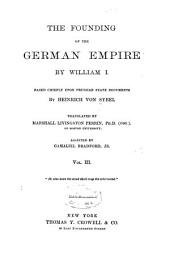 The Founding of the German Empire by William I.: Based Chiefly Upon Prussian State Documents, Volume 3