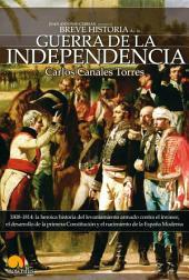 Breve historia de la Guerra de Independencia española: 1808-1814: la heroica historia del levantamiento armado contra el invasor, el desarrollo de la primera constitución y el nacimiento de la España Moderna.