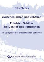 Zwischen sch  n und erhaben   Friedrich Schiller als Denker des Politischen PDF