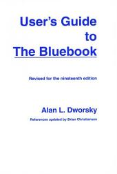 User's Guide to the Bluebook: Revised for the Nineteenth Edition