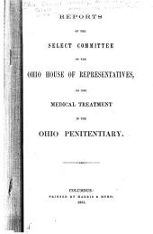 Reports of the Select Committee of the Ohio House of Representatives on the Medical Treatment in the Ohio Penitentiary