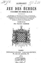 Alphabet du jeu des échecs; ou, Les éléments pour apprendre seul ce jeu: comprenant le règlement, le mécanisme des pièces, le dictionnaire des mots techniques, des maximes et conseils, et les divers systèmes de notations étrangères, des notions sur les débuts, un recueil de parties, des études de fins de parties et des problèmes