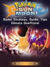 Pokemon Sun & Moon Game Strategy, Guide, Tips Cheats Unofficial