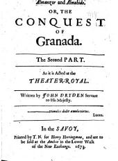 The Conquest of Granada by the Spaniards: In Two Parts. Acted at the Theater-Royall