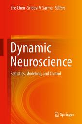 Dynamic Neuroscience: Statistics, Modeling, and Control