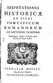 Disputationes historicae Antonii Sandini ad Vitas pontificum romanorum ab eodem descriptas