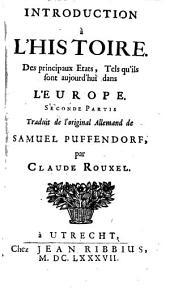Introduction à l'histoire des principaux etats, tels qu'ils sont aujourd'hui dans l'Europe: Volume1