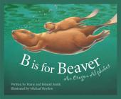 B Is for Beaver: An Oregon Alphabet