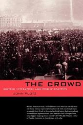 The Crowd: British Literature and Public Politics