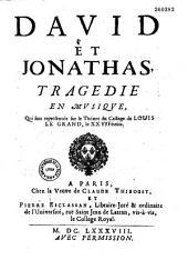 David et Jonathas, tragédie [du P. Bretonneau] en musique [de Charpentier, pour servir d'intermède à la tragédie de Saül, du P. Charmillart. Paris, Collège Louis le Grand, 25 février 1688]