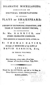 Dramatic Micellanies: Consisting of Critical Observations on Several Plays of Shakespeare: With a Review of His Principal Characters, and Those of Various Eminent Writers, as Represented by Mr. Garrick and Other Celebrated Comedians. With Anecdotes of Dramatic Poets, Actors, &c, Volume 1