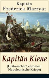 Kapitän Kiene (Historischer Seeroman: Napoleonische Kriege) - Vollständige deutsche Ausgabe: Percival Keene (Abenteuerroman)