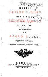 Delle satire e rime ... libri II. Con le annotazioni di Paolo Rolli ... Nuovamente dal medesimo accresciute e corrette