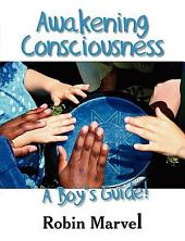 Awakening Consciousness: A Boy's Guide!