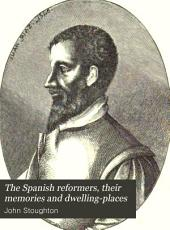 The Spanish Reformers Their Memories and Dwelling-places