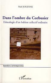 Dans l'ombre du Corbusier: Ethnologie d'un habitat collectif ordinaire