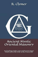 Ancient Mystic Oriental Masonry  Its Teachings  Rules  Laws and Present Usages Which Govern the Order at the Present Day  PDF