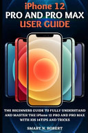 IPhone 12 PRO AND PRO MAX USER GUIDE