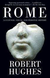 Rome: A Cultural, Visual, and Personal History