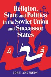 Religion State And Politics In The Soviet Union And Successor States Book PDF