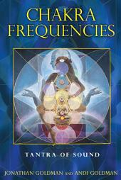 Chakra Frequencies: Tantra of Sound, Edition 2