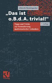 Das ist o.B.d.A. trivial!: Eine Gebrauchsanleitung zur Formulierung mathematischer Gedanken mit vielen praktischen Tipps für Studierende der Mathematik und Informatik, Ausgabe 7