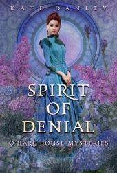 Spirit of Denial: O'Hare House Mysteries Book 2
