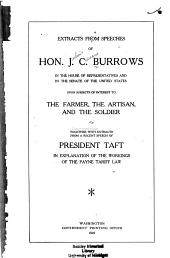 Extracts from Speeches of Hon. J.C. Burrows in the House of Representatives and in the Senate of the United States Upon Subjects of Interest to the Farmer, the Artisan, and the Soldier, Together with Extracts from a Recent Speech of President Taft in Explanation Of...the Payne Tariff Law