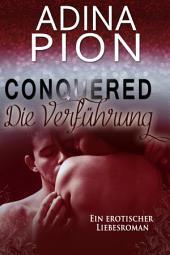 Conquered - Die Verführung: Ein erotischer Liebesroman