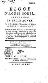Eloge d'Agnès Sorel, surnommée la belle Agnès, Lu à la Société d'Emulation de Bourg en Bresse, le 23 Septembre 1785 Par M. Riboud...