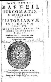 Historiarum Indicarum libri 16. Selectarum epistolarum libri 4